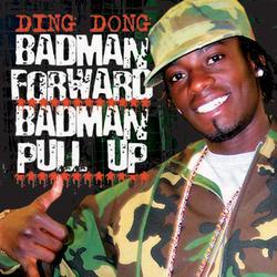Bad Man Forward, Bad Man Pull Up - Ding Dong