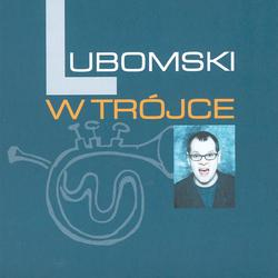 Lubomski W Trójce - Mariusz Lubomski