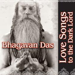 Love Songs To The Dark Lord - Bhagavan Das