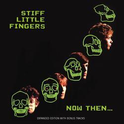 Now Then - Stiff Little Fingers