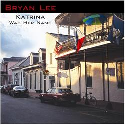 Katrina Was Her Name - Bryan Lee