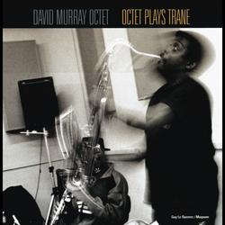Octet Plays Trane - David Murray Octet