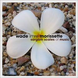 Sargam Scales of Music - Wade Imre Morissette