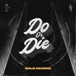 Do or Die - Wild Rivers