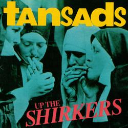 Up the Shirkers - The Tansads