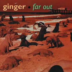 Far Out - Ginger