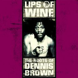 Lips of Wine - The Roots of Dennis Brown - Dennis Brown