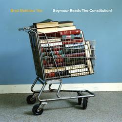 Seymour Reads the Constitution! - Brad Mehldau Trio