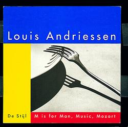 De Stijl; M is for Man, Music, Mozart - Louis Andriessen