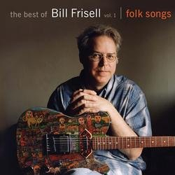 The Best of Bill Frisell, Volume 1: Folk Songs - Bill Frisell