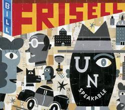 Unspeakable - Bill Frisell