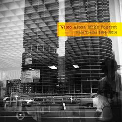 Alpha Mike Foxtrot: Rare Tracks 1994 - 2014 - Wilco
