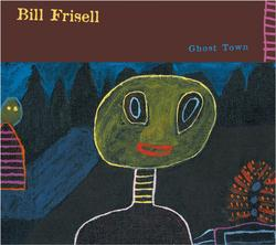 Ghost Town - Bill Frisell