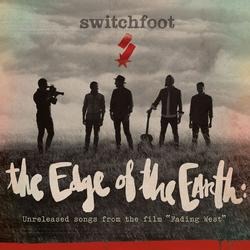 """The Edge of the Earth: Unreleased Songs from the Film """"Fading West"""" - Switchfoot"""