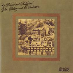 Of Rivers And Religion - John Fahey & His Orchestra