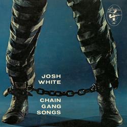 Chain Gang Songs - Josh White