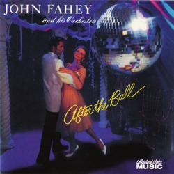 After The Ball - John Fahey & His Orchestra