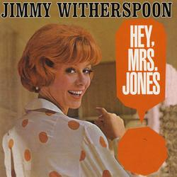 Hey, Mrs. Jones - Jimmy Witherspoon