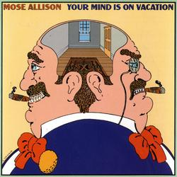 Your Mind Is On Vacation - Mose Allison