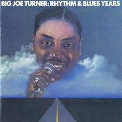Big Joe Turner: The Rhythm & Blues Years - Joe Turner