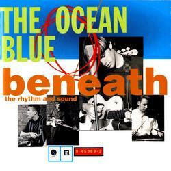 Beneath Rhythm And Sound - The Ocean Blue