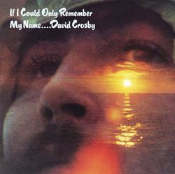 If I Could Only Remember My Name - David Crosby