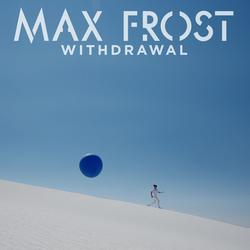 Withdrawal - Max Frost