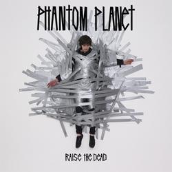 Raise The Dead (Deluxe) - Phantom Planet