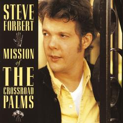 Mission Of The Crossroad Palms - Steve Forbert