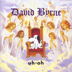 Uh-Oh - David Byrne