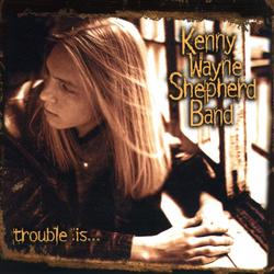 Trouble Is... - Kenny Wayne Shepherd Band