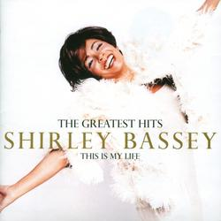 The Greatest Hits: This Is My Life - Shirley Bassey