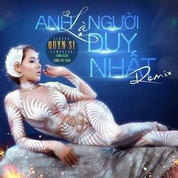 Anh Là Người Duy Nhất (Remix) (Single) - Quyn Si