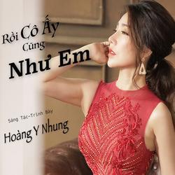 Rồi Cô Ấy Cũng Như Em (Single) - Hoàng Y Nhung