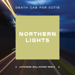 Northern Lights (Japanese Wallpaper Remix) - Death Cab For Cutie