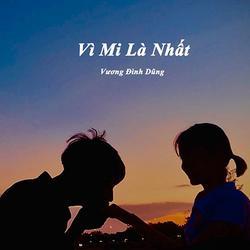 Vì Mi là Nhất (Single) - Vương Đình Dũng