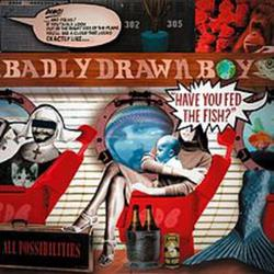 Have You Fed The Fish - Badly Drawn Boy