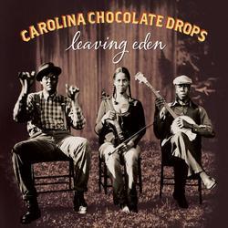 Leaving Eden - Carolina Chocolate Drops