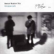 Astrakan Cafe - Anouar Brahem
