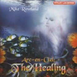 Arc-en-Ciel: The Healing - Mike Rowland