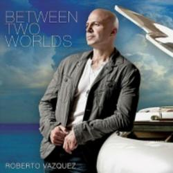 Between Two Worlds - Roberto Vazquez