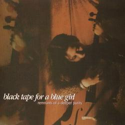 Remnants Of a Deeper Purity - Black Tape for a Blue Girl