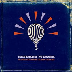 We Were Dead Before The Ship Even Sank - Modest Mouse