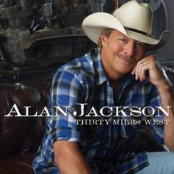 Thirty Miles West - Alan Jackson