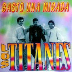 Basto Una Mirada - Los Titanes