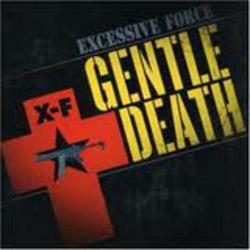 Gentle Death (2007 Remaster) - Excessive Force