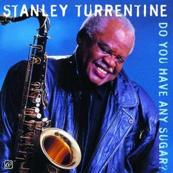 Do You Have Any Sugar - Stanley Turrentine