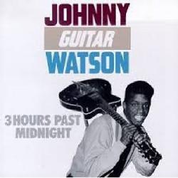 3 Hours Past Midnight - Johnny Guitar Watson