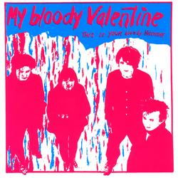 This Is Your Bloody Valentine - My Bloody Valentine