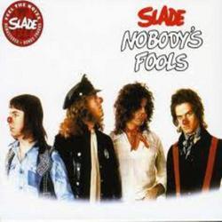 Nobody's Fools - Slade